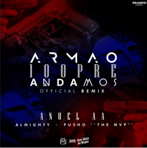 Anuel AA Ft. Pusho y Almighty – Armao 100pre Andamos (Official Remix)