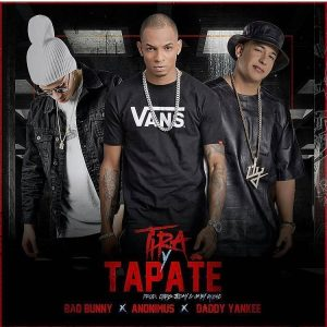 Bad Bunny Ft. Anonimus, Daddy Yankee – Tira Y Tapate