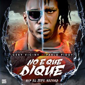 Ceky Vicini Ft. Pablo Piddy – No Eh Que Dique (Rip El Jefe Records)