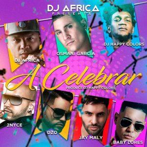 DJ Africa Ft. Osmani Garcia, Happy Colors, 2Nyce, DZO, Jay Maly, Baby Lover – A Celebrar