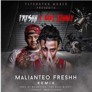 Freshh Ft. Baby Johnny – Malianteo Freshh (Remix)