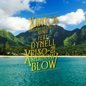 Xantos Ft. Dynell, Piso 21 Y Shadow Blow – Bailame Despacio (Remix)