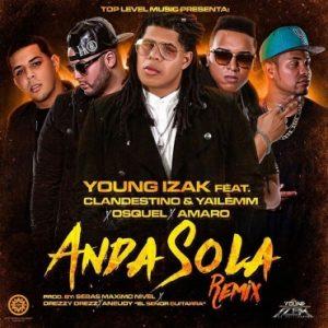 Young Izak Ft. Clandestino & Yailemm, Osquel Y Amaro – Anda Sola (Remix)