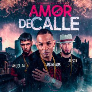 Anonimus Ft. Anuel AA y Alexis – Amor De Calle