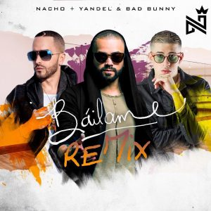 Nacho Ft. Yandel y Bad Bunny – Bailame (Official Remix).